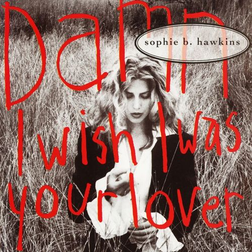Sophie B. Hawkins Damn I Wish I Was Your Lover01.jpg